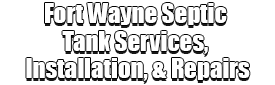 Fort Wayne Septic Tank Services, Installation, & Repairs Logo-We offer Septic Service & Repairs, Septic Tank Installations, Septic Tank Cleaning, Commercial, Septic System, Drain Cleaning, Line Snaking, Portable Toilet, Grease Trap Pumping & Cleaning, Septic Tank Pumping, Sewage Pump, Sewer Line Repair, Septic Tank Replacement, Septic Maintenance, Sewer Line Replacement, Porta Potty Rentals